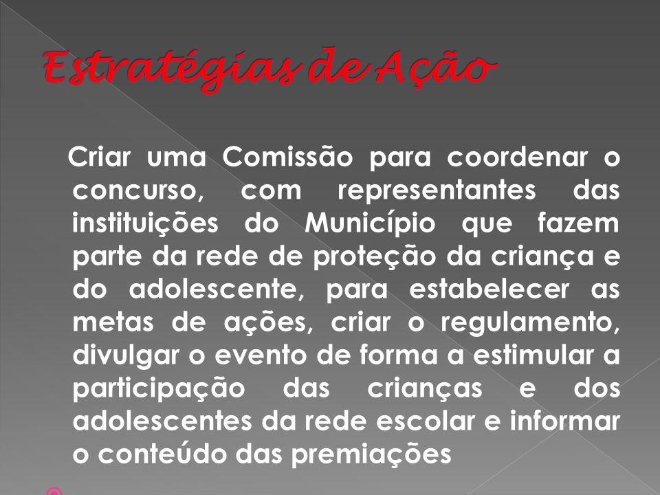 Criar uma Comissão para coordenar o concurso, com representantes das instituições do Município que fazem parte da rede de proteção da criança e do ado