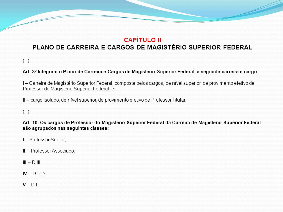 CAPÍTULO II PLANO DE CARREIRA E CARGOS DE MAGISTÉRIO SUPERIOR FEDERAL (...) Art.