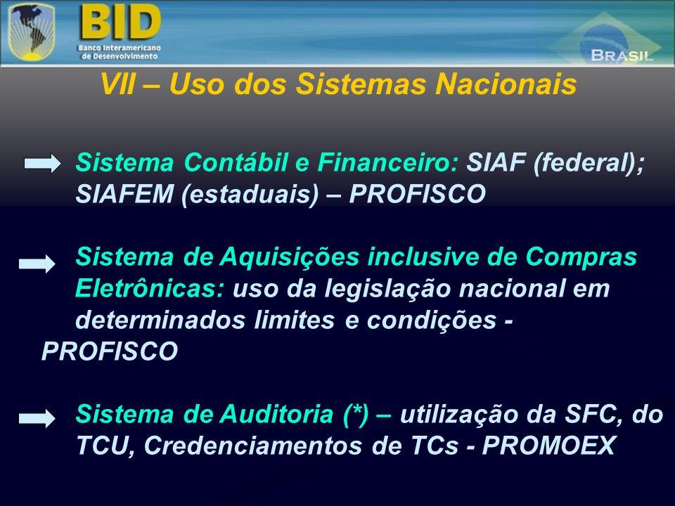 Sistema Contábil e Financeiro: SIAF (federal); SIAFEM (estaduais) – PROFISCO Sistema de Aquisições inclusive de Compras Eletrônicas: uso da legislação