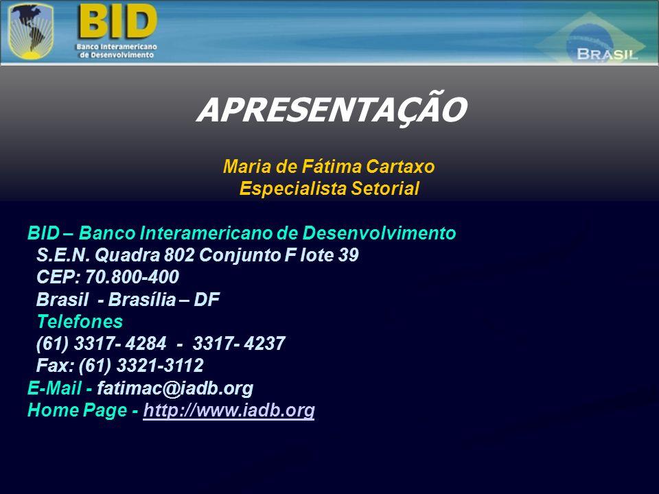 APRESENTAÇÃO Maria de Fátima Cartaxo Especialista Setorial BID – Banco Interamericano de Desenvolvimento S.E.N. Quadra 802 Conjunto F lote 39 CEP: 70.