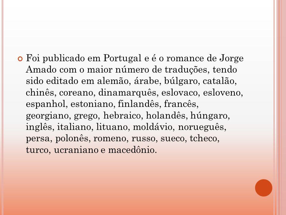 Foi publicado em Portugal e é o romance de Jorge Amado com o maior número de traduções, tendo sido editado em alemão, árabe, búlgaro, catalão, chinês,