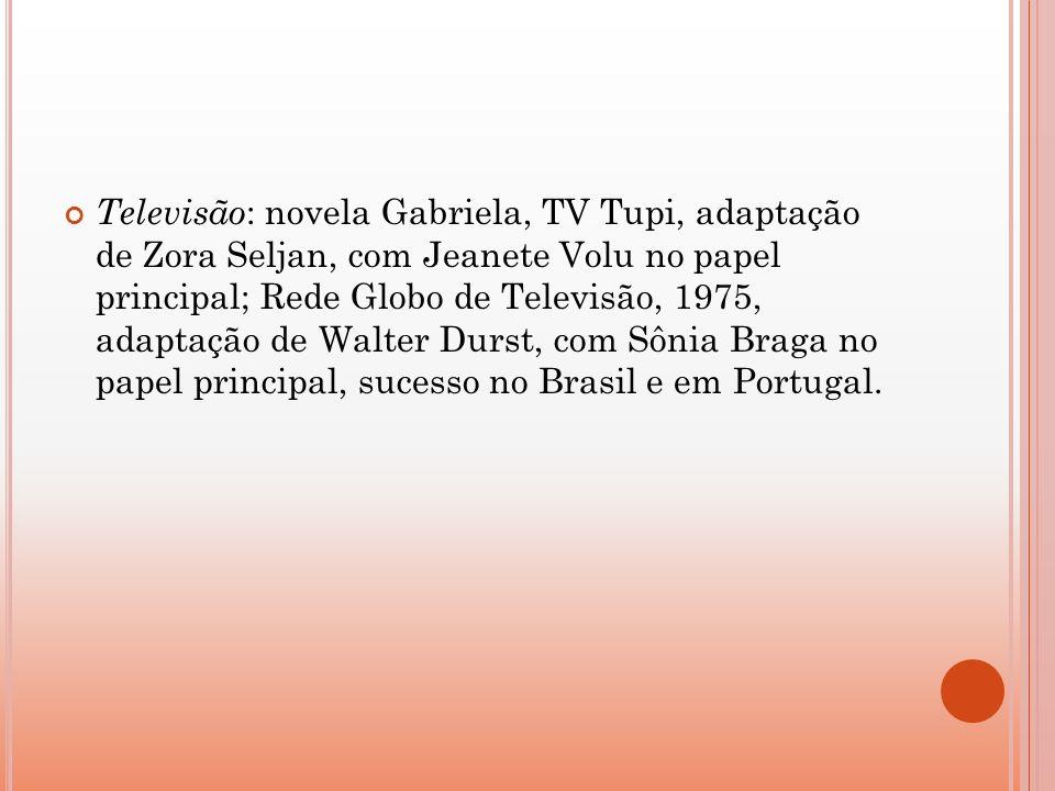 Televisão : novela Gabriela, TV Tupi, adaptação de Zora Seljan, com Jeanete Volu no papel principal; Rede Globo de Televisão, 1975, adaptação de Walte