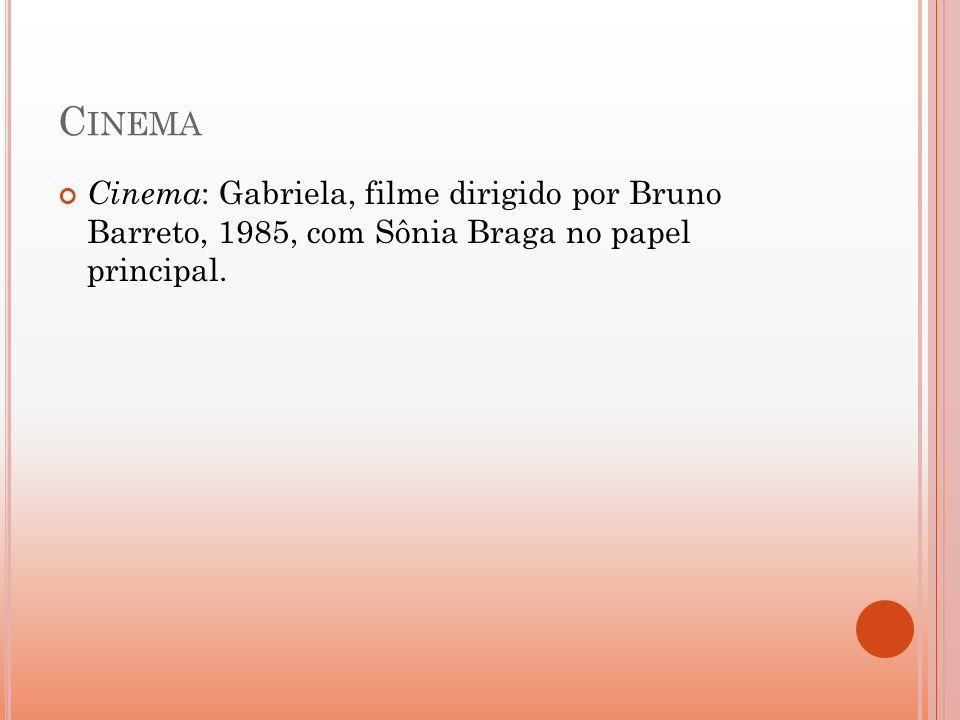 C INEMA Cinema : Gabriela, filme dirigido por Bruno Barreto, 1985, com Sônia Braga no papel principal.