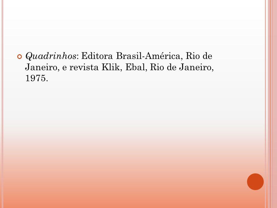 Quadrinhos : Editora Brasil-América, Rio de Janeiro, e revista Klik, Ebal, Rio de Janeiro, 1975.