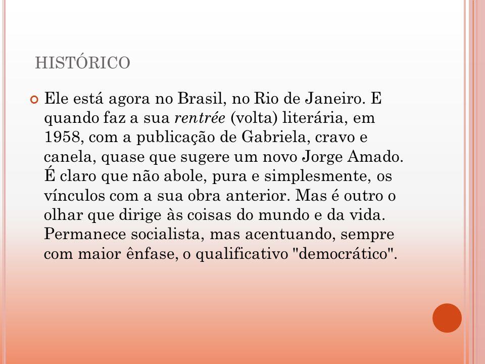 HISTÓRICO Ele está agora no Brasil, no Rio de Janeiro. E quando faz a sua rentrée (volta) literária, em 1958, com a publicação de Gabriela, cravo e ca
