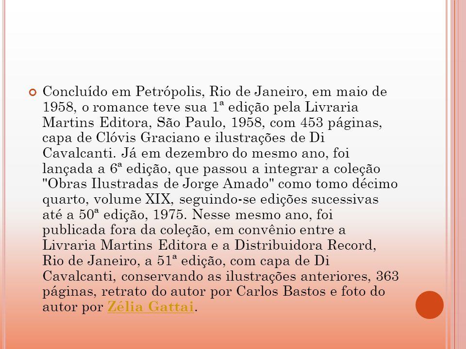 Concluído em Petrópolis, Rio de Janeiro, em maio de 1958, o romance teve sua 1ª edição pela Livraria Martins Editora, São Paulo, 1958, com 453 páginas