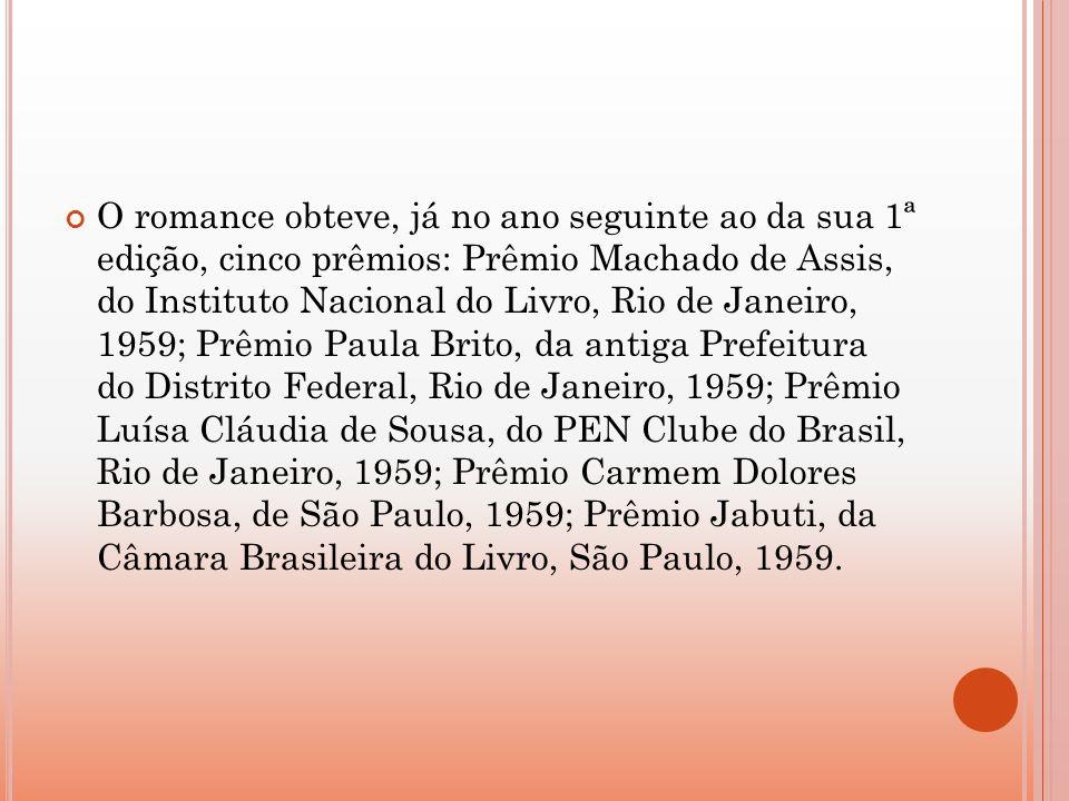 O romance obteve, já no ano seguinte ao da sua 1ª edição, cinco prêmios: Prêmio Machado de Assis, do Instituto Nacional do Livro, Rio de Janeiro, 1959
