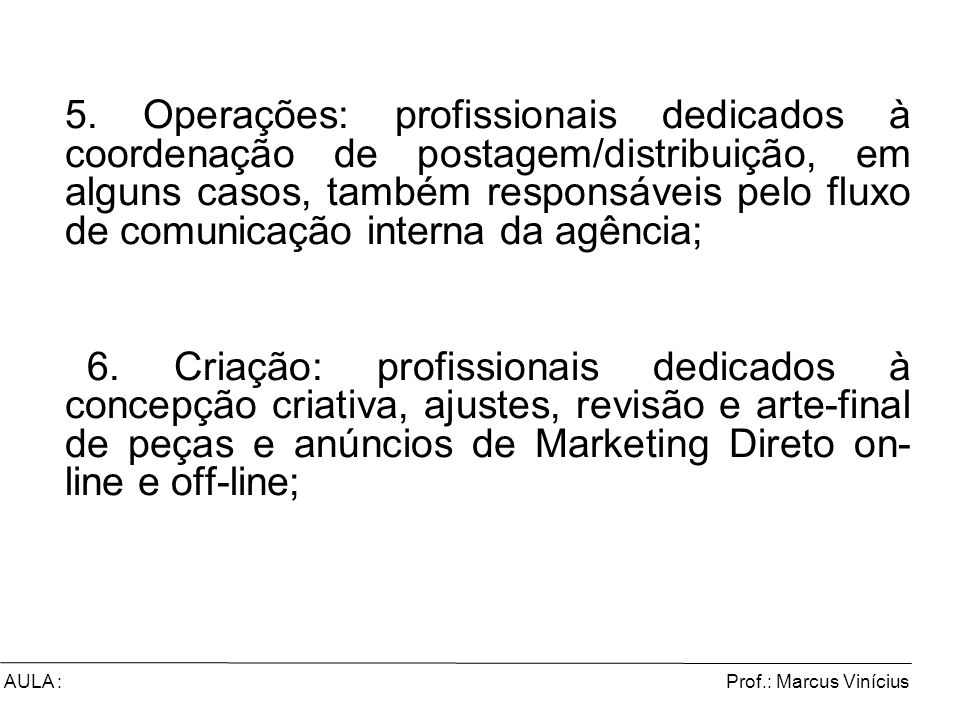 Prof.: Marcus ViníciusAULA : 5. Operações: profissionais dedicados à coordenação de postagem/distribuição, em alguns casos, também responsáveis pelo f