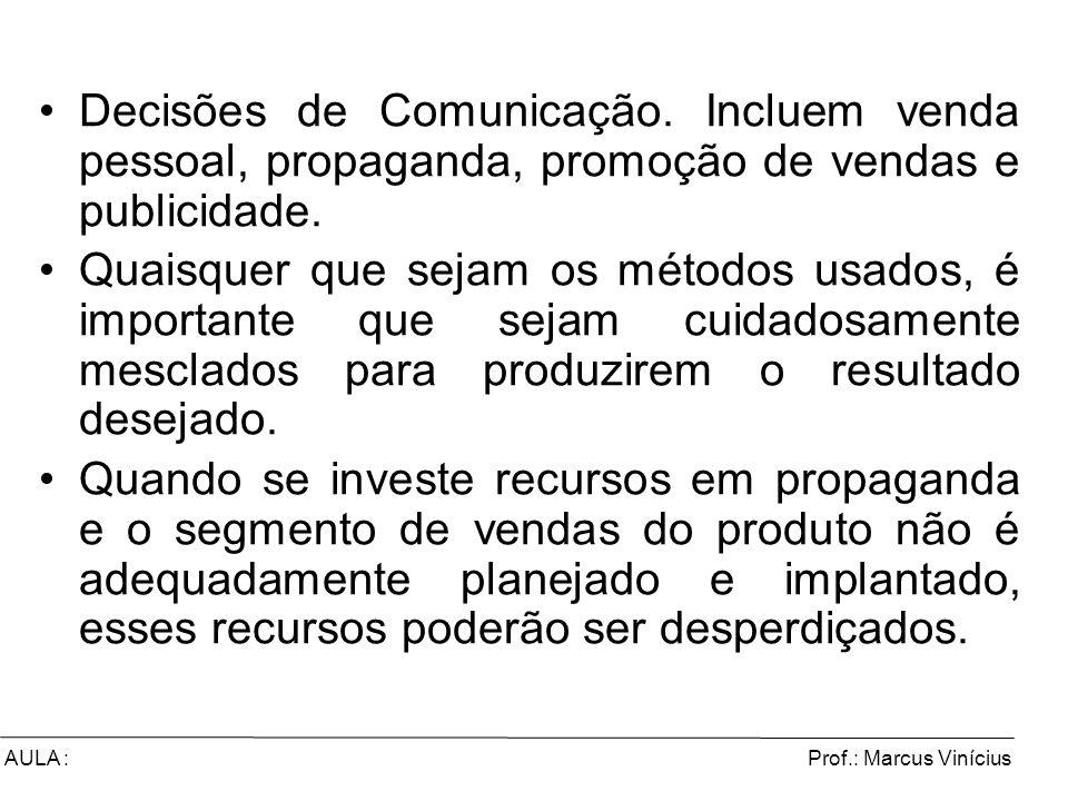 Prof.: Marcus ViníciusAULA : Decisões de Comunicação. Incluem venda pessoal, propaganda, promoção de vendas e publicidade. Quaisquer que sejam os méto