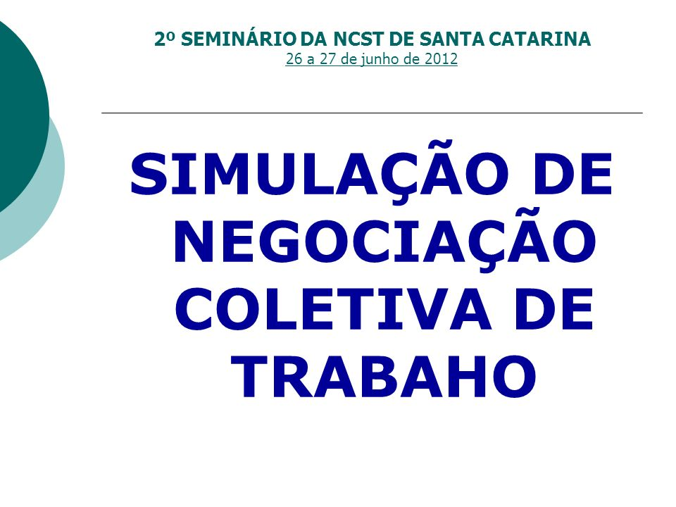 2º SEMINÁRIO DA NCST DE SANTA CATARINA 26 a 27 de junho de 2012 SIMULAÇÃO DE NEGOCIAÇÃO COLETIVA DE TRABAHO