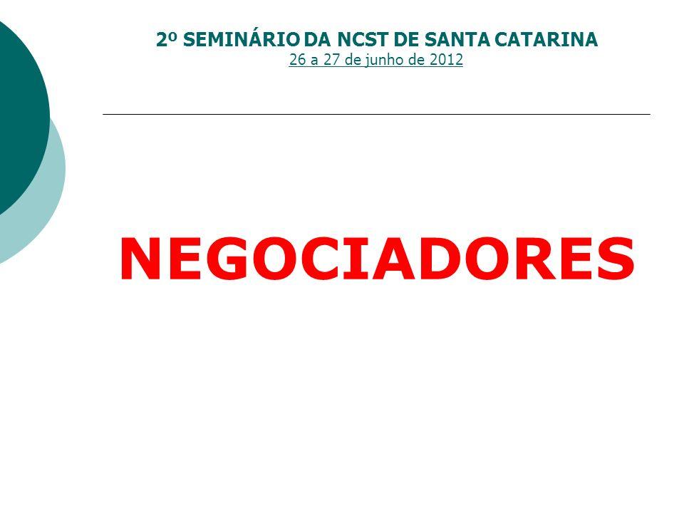 2º SEMINÁRIO DA NCST DE SANTA CATARINA 26 a 27 de junho de 2012 NEGOCIADORES