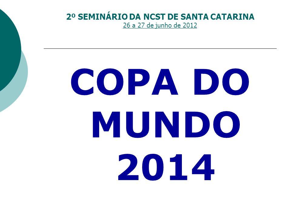 2º SEMINÁRIO DA NCST DE SANTA CATARINA 26 a 27 de junho de 2012 COPA DO MUNDO 2014
