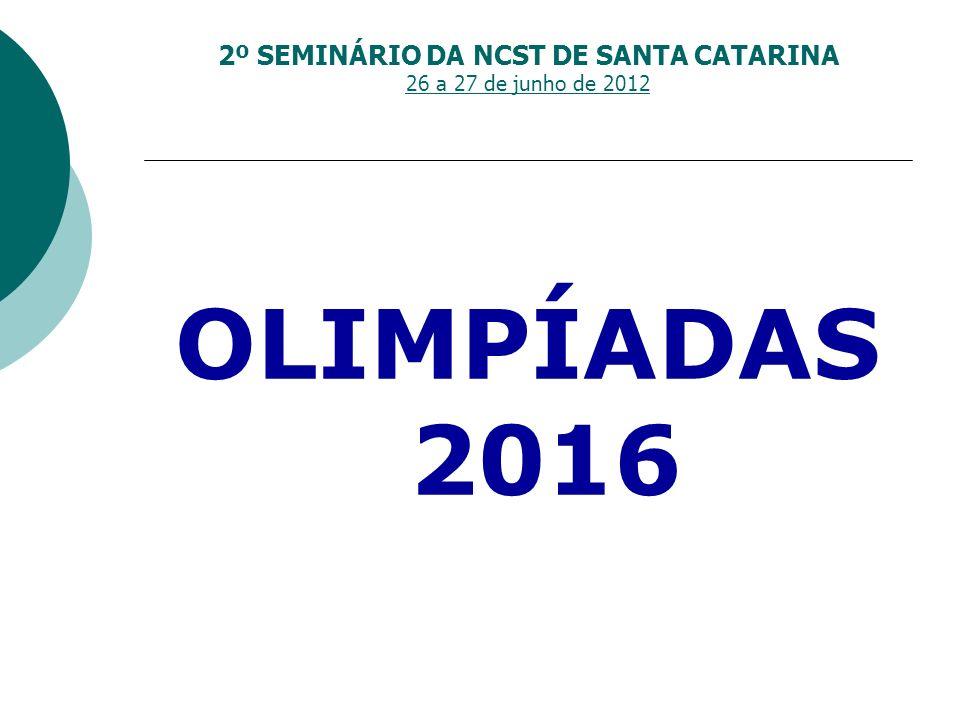 2º SEMINÁRIO DA NCST DE SANTA CATARINA 26 a 27 de junho de 2012 OLIMPÍADAS 2016