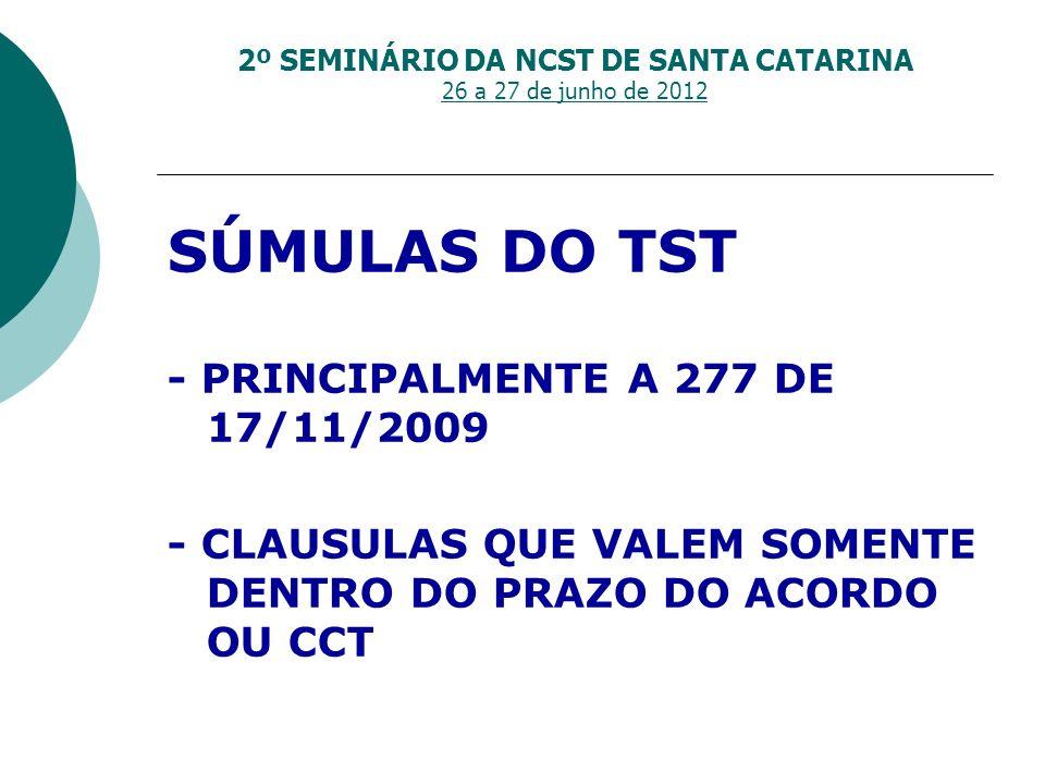 2º SEMINÁRIO DA NCST DE SANTA CATARINA 26 a 27 de junho de 2012 SÚMULAS DO TST - PRINCIPALMENTE A 277 DE 17/11/2009 - CLAUSULAS QUE VALEM SOMENTE DENT