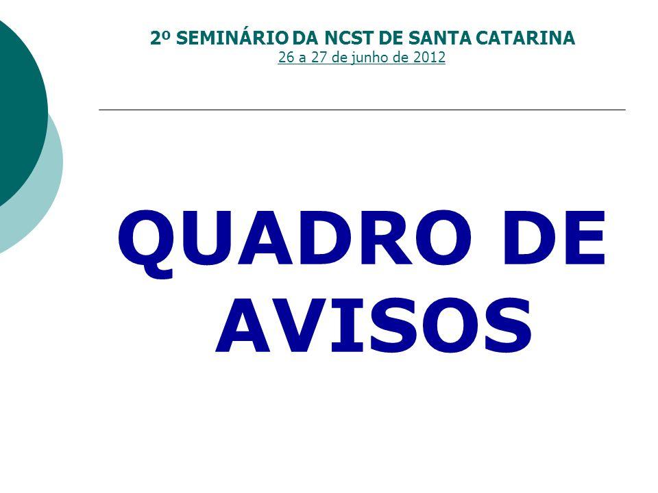2º SEMINÁRIO DA NCST DE SANTA CATARINA 26 a 27 de junho de 2012 QUADRO DE AVISOS
