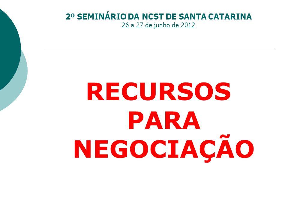 2º SEMINÁRIO DA NCST DE SANTA CATARINA 26 a 27 de junho de 2012 RECURSOS PARA NEGOCIAÇÃO