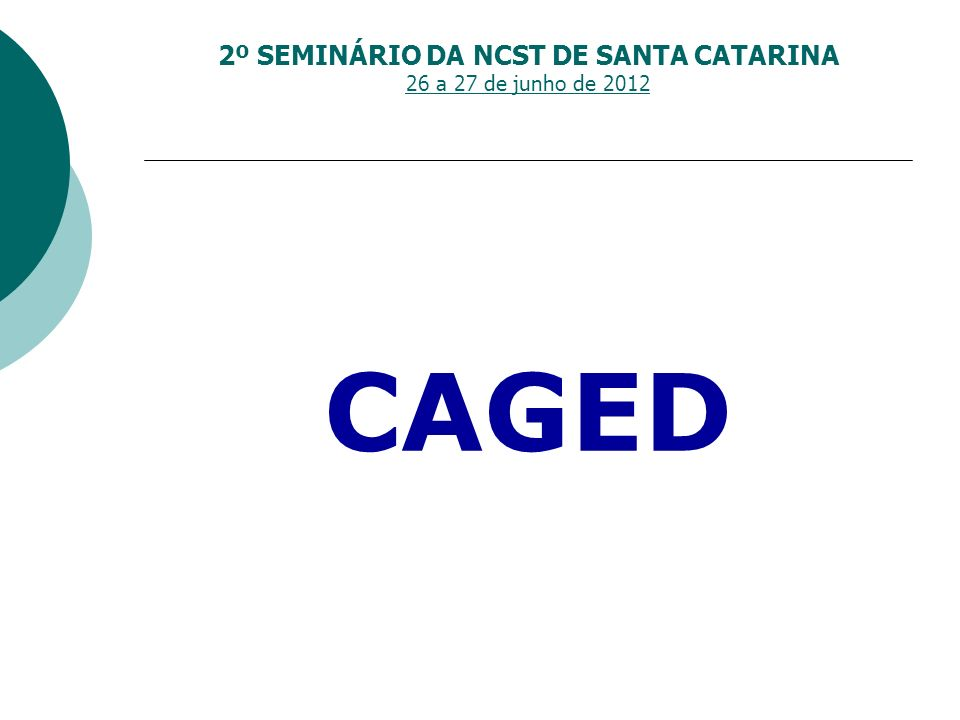 2º SEMINÁRIO DA NCST DE SANTA CATARINA 26 a 27 de junho de 2012 CAGED