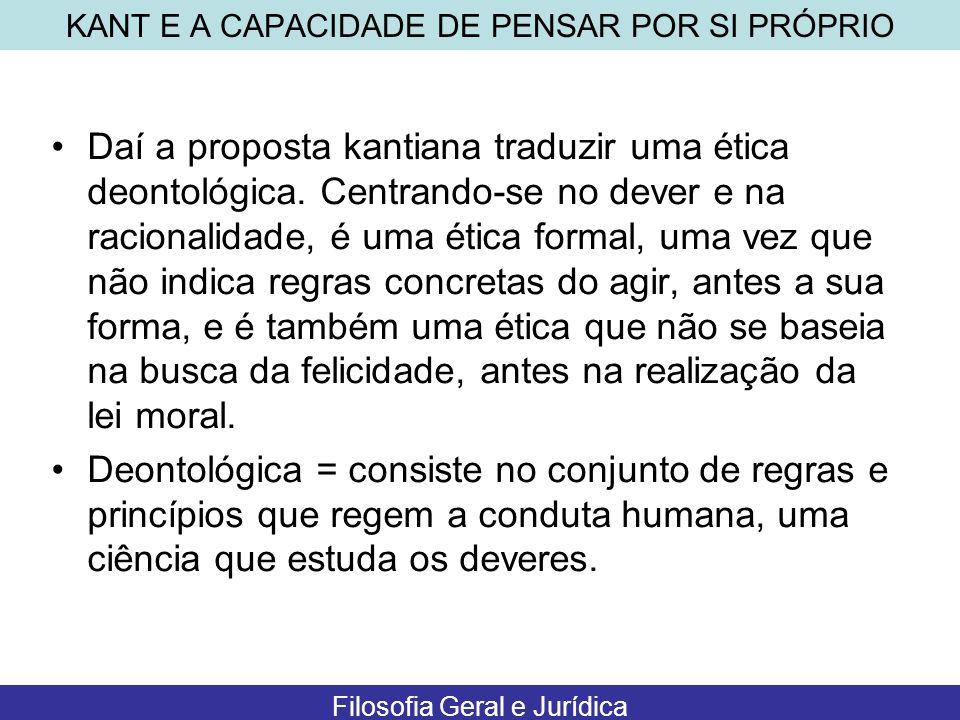 Daí a proposta kantiana traduzir uma ética deontológica. Centrando-se no dever e na racionalidade, é uma ética formal, uma vez que não indica regras c