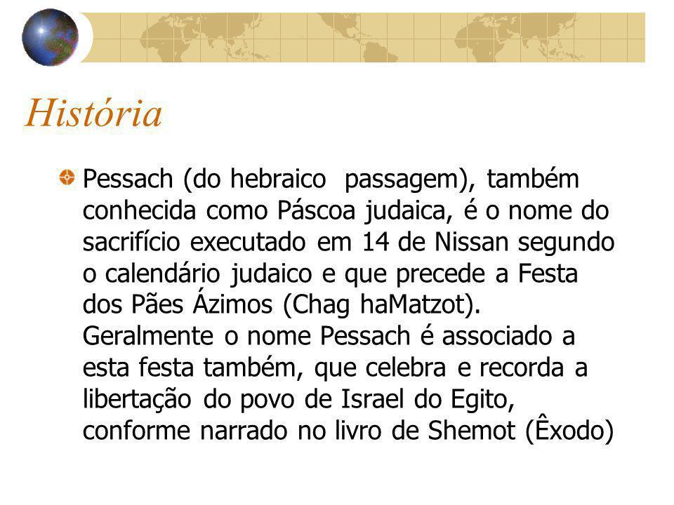 Pessach (do hebraico passagem), também conhecida como Páscoa judaica, é o nome do sacrifício executado em 14 de Nissan segundo o calendário judaico e