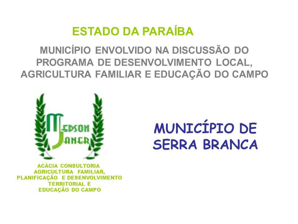 ESTADO DA PARAÍBA MUNICÍPIO ENVOLVIDO NA DISCUSSÃO DO PROGRAMA DE DESENVOLVIMENTO LOCAL, AGRICULTURA FAMILIAR E EDUCAÇÃO DO CAMPO MUNICÍPIO DE SERRA B
