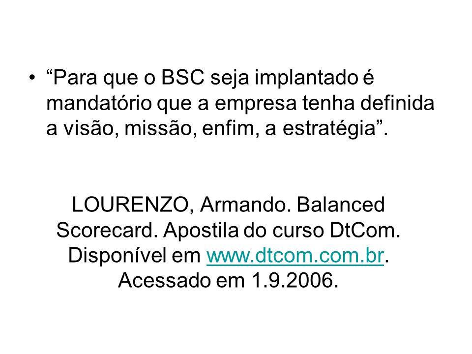 LOURENZO, Armando. Balanced Scorecard. Apostila do curso DtCom. Disponível em www.dtcom.com.br. Acessado em 1.9.2006.www.dtcom.com.br Para que o BSC s