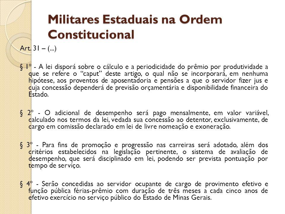 Militares Estaduais na Ordem Constitucional Art. 31 – (...) § 1º - A lei disporá sobre o cálculo e a periodicidade do prêmio por produtividade a que s