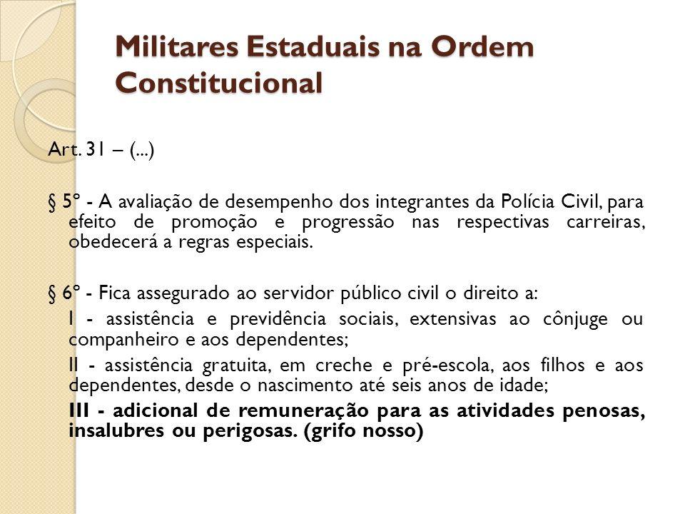 Militares Estaduais na Ordem Constitucional Art. 31 – (...) § 5º - A avaliação de desempenho dos integrantes da Polícia Civil, para efeito de promoção