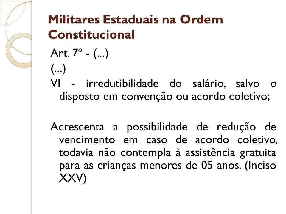 Militares Estaduais na Ordem Constitucional Art. 7º - (...) (...) VI - irredutibilidade do salário, salvo o disposto em convenção ou acordo coletivo;