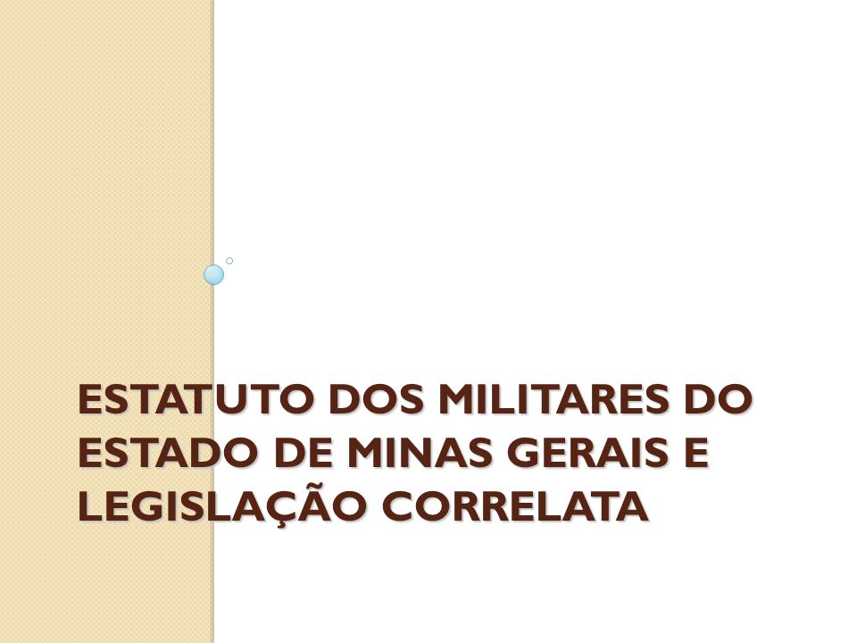 ESTATUTO DOS MILITARES DO ESTADO DE MINAS GERAIS E LEGISLAÇÃO CORRELATA