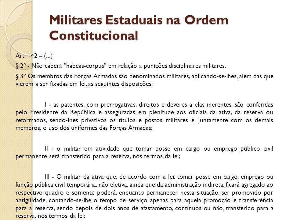 Militares Estaduais na Ordem Constitucional Art. 142 – (...) § 2º - Não caberá
