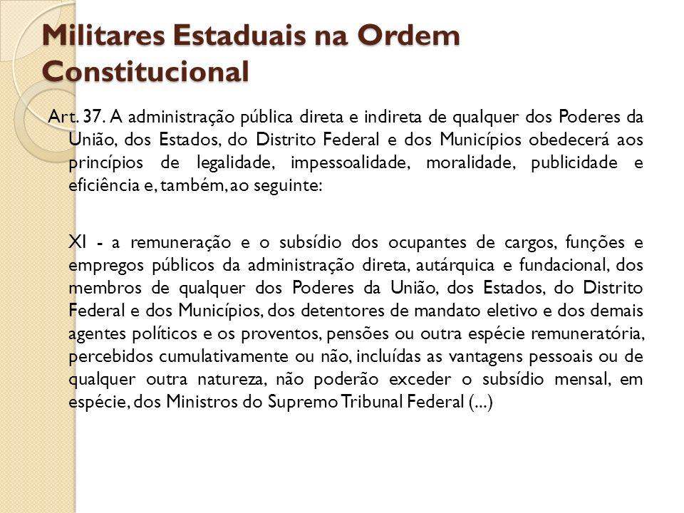 Militares Estaduais na Ordem Constitucional Art. 37. A administração pública direta e indireta de qualquer dos Poderes da União, dos Estados, do Distr