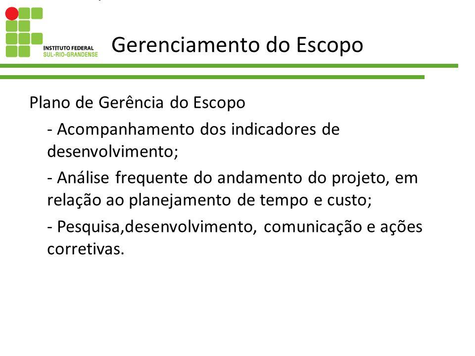 Gerenciamento do Escopo Plano de Gerência do Escopo - Acompanhamento dos indicadores de desenvolvimento; - Análise frequente do andamento do projeto,