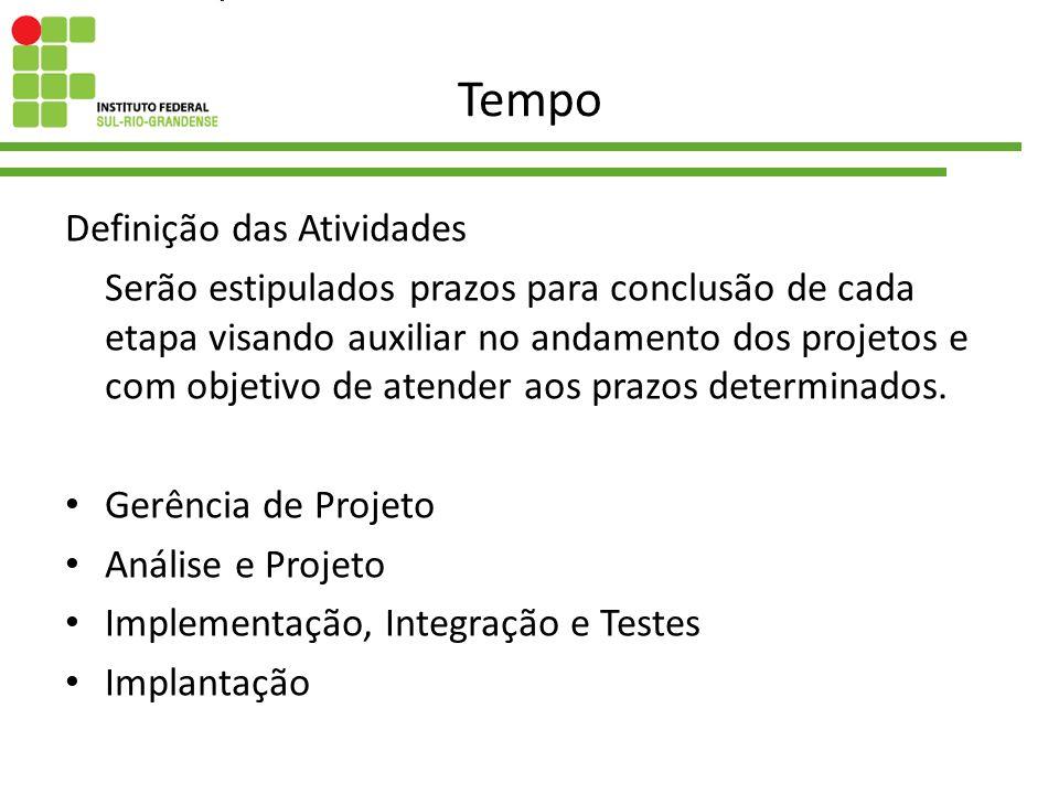 Tempo Definição das Atividades Serão estipulados prazos para conclusão de cada etapa visando auxiliar no andamento dos projetos e com objetivo de aten