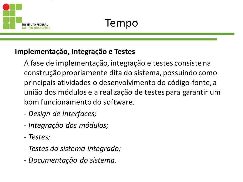 Tempo Implementação, Integração e Testes A fase de implementação, integração e testes consiste na construção propriamente dita do sistema, possuindo c