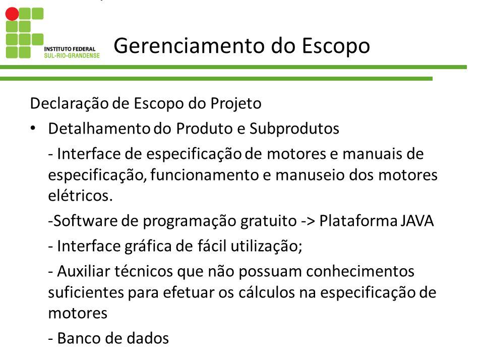 Gerenciamento do Escopo Declaração de Escopo do Projeto Detalhamento do Produto e Subprodutos - Interface de especificação de motores e manuais de esp