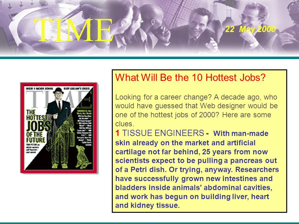 What Will Be the 10 Hottest Jobs? Looking for a career change? A decade ago, who would have guessed that Web designer would be one of the hottest jobs