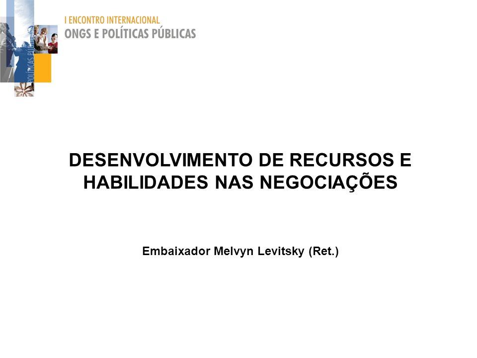 DESENVOLVIMENTO DE RECURSOS E HABILIDADES NAS NEGOCIAÇÕES Embaixador Melvyn Levitsky (Ret.)