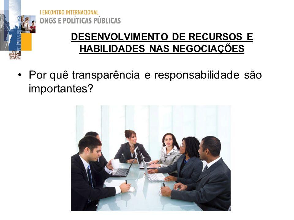DESENVOLVIMENTO DE RECURSOS E HABILIDADES NAS NEGOCIAÇÕES Por quê transparência e responsabilidade são importantes?