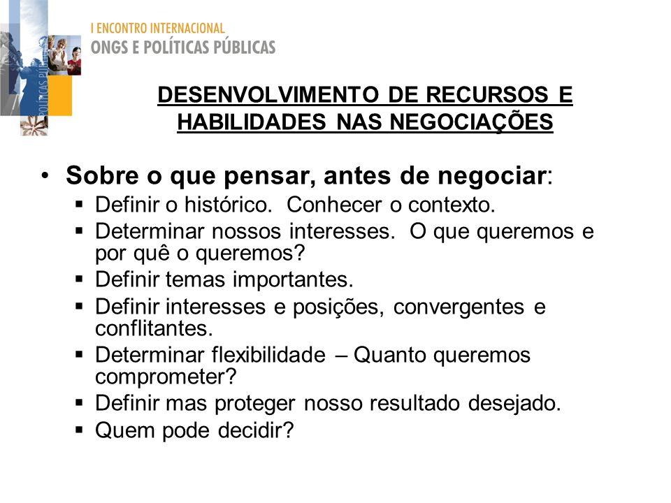 DESENVOLVIMENTO DE RECURSOS E HABILIDADES NAS NEGOCIAÇÕES Sobre o que pensar, antes de negociar: Definir o histórico.