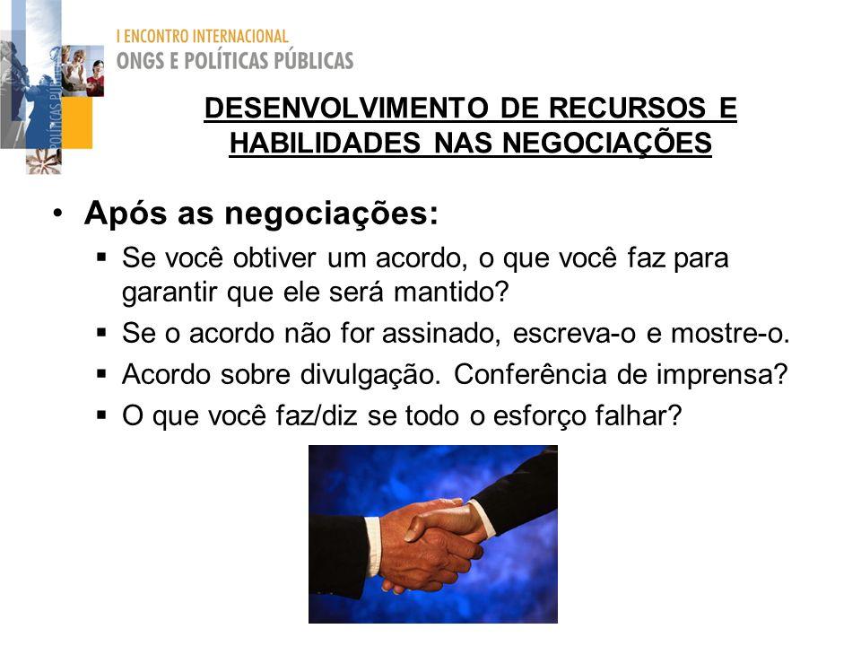 DESENVOLVIMENTO DE RECURSOS E HABILIDADES NAS NEGOCIAÇÕES Após as negociações: Se você obtiver um acordo, o que você faz para garantir que ele será mantido.