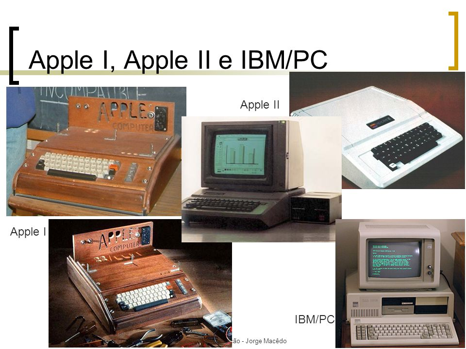 Introdução à Computação - Jorge Macêdo22 Apple I, Apple II e IBM/PC Apple I Apple II IBM/PC