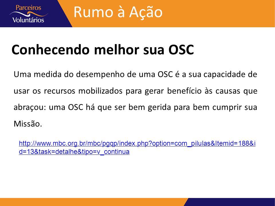 Rumo à Ação Conhecendo melhor sua OSC Uma medida do desempenho de uma OSC é a sua capacidade de usar os recursos mobilizados para gerar benefício às c