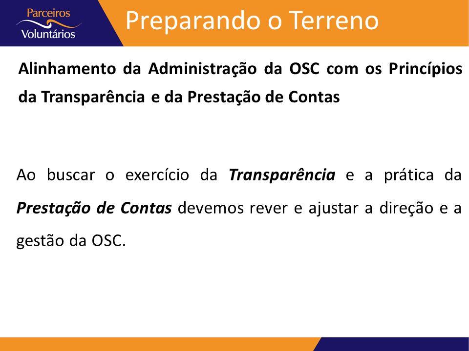 Preparando o Terreno Alinhamento da Administração da OSC com os Princípios da Transparência e da Prestação de Contas Ao buscar o exercício da Transpar