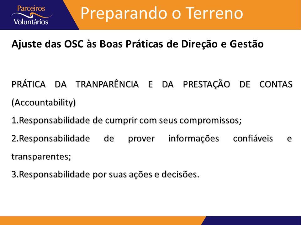 Preparando o Terreno Ajuste das OSC às Boas Práticas de Direção e Gestão PRÁTICA DA TRANPARÊNCIA E DA PRESTAÇÃO DE CONTAS (Accountability) 1.Responsab