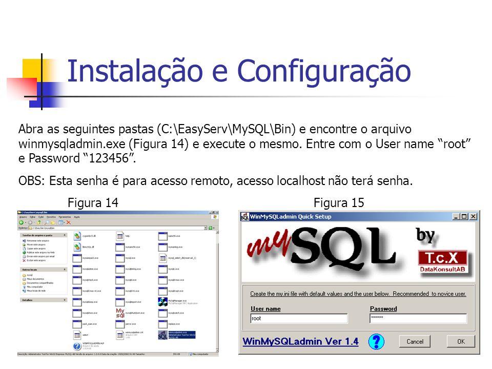 Instalação e Configuração Abra as seguintes pastas (C:\EasyServ\MySQL\Bin) e encontre o arquivo winmysqladmin.exe (Figura 14) e execute o mesmo. Entre