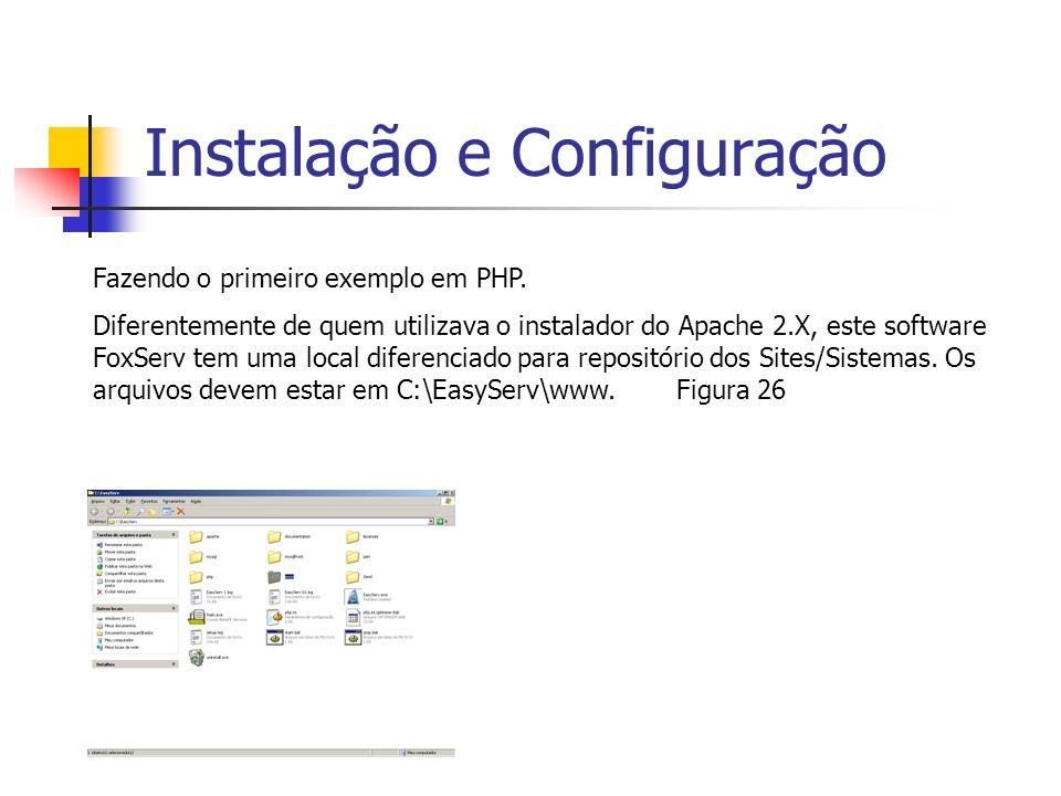 Instalação e Configuração Fazendo o primeiro exemplo em PHP. Diferentemente de quem utilizava o instalador do Apache 2.X, este software FoxServ tem um