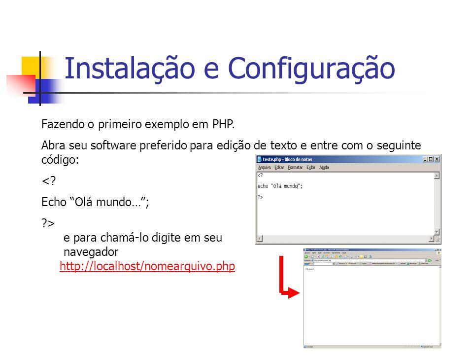Fazendo o primeiro exemplo em PHP. Abra seu software preferido para edição de texto e entre com o seguinte código: <? Echo Olá mundo…; ?> e para chamá