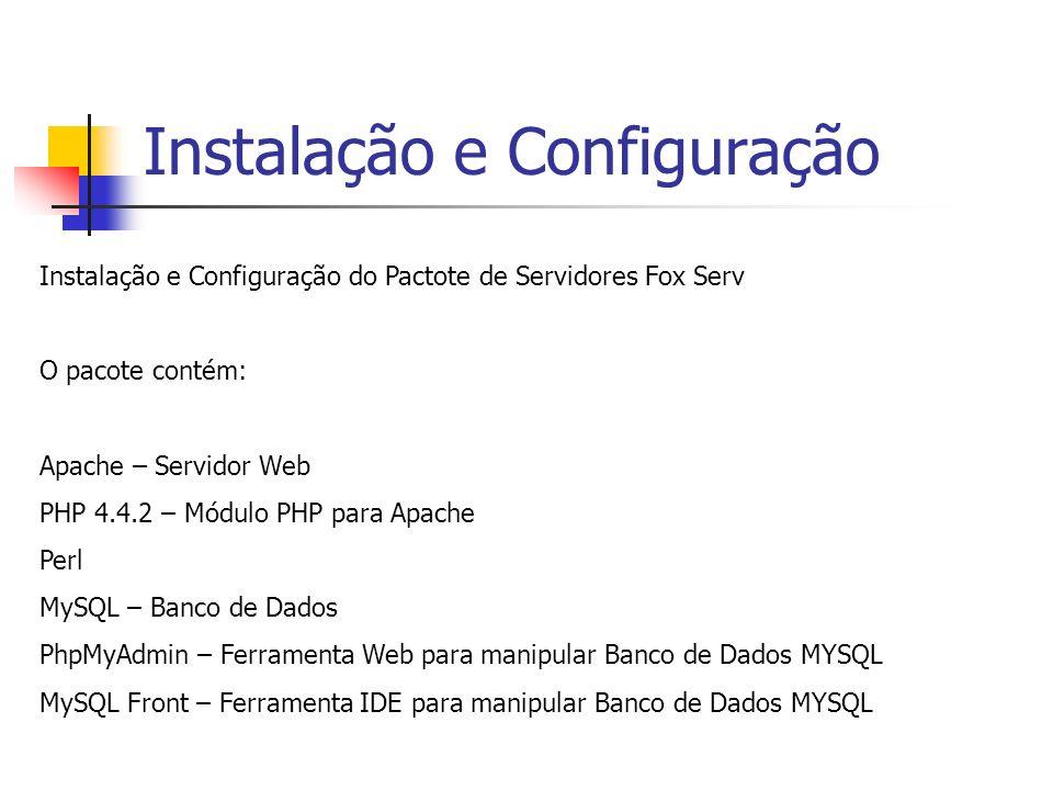 Instalação e Configuração Instalação e Configuração do Pactote de Servidores Fox Serv O pacote contém: Apache – Servidor Web PHP 4.4.2 – Módulo PHP pa