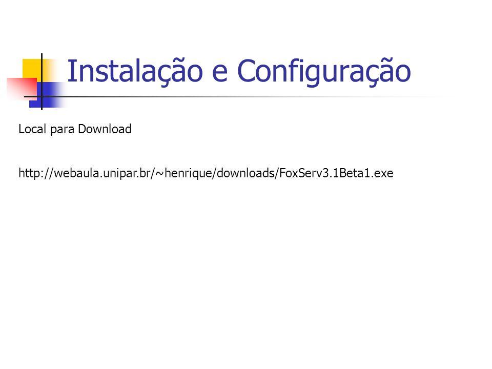 Instalação e Configuração Local para Download http://webaula.unipar.br/~henrique/downloads/FoxServ3.1Beta1.exe