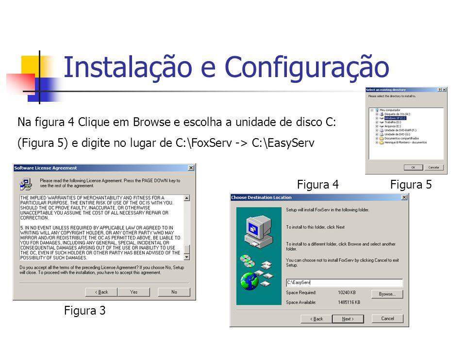 Na figura 4 Clique em Browse e escolha a unidade de disco C: (Figura 5) e digite no lugar de C:\FoxServ -> C:\EasyServ Figura 4Figura 5 Figura 3 Insta